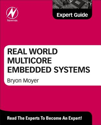 Real World Multicore Embedded Systems By Moyer, Bryon (EDT)