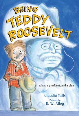 Being Teddy Roosevelt By Mills, Claudia/ Alley, R. W. (ILT)