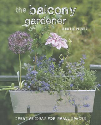 The Balcony Gardener By Palmer, Isabelle